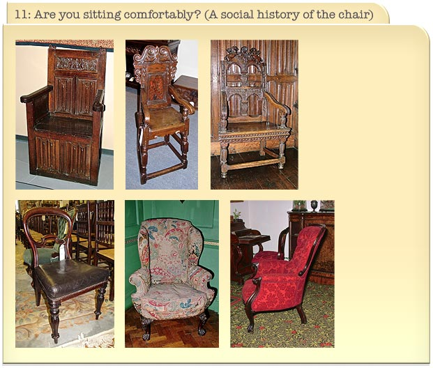 11: Are you sitting comfortably? (A social history of the chair)